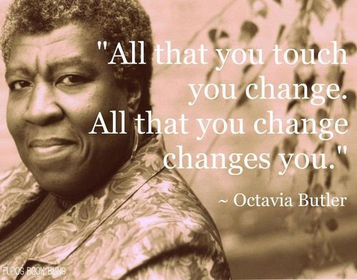 Octavia Butler, on change.